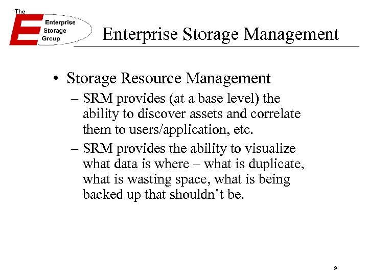 Enterprise Storage Management • Storage Resource Management – SRM provides (at a base level)