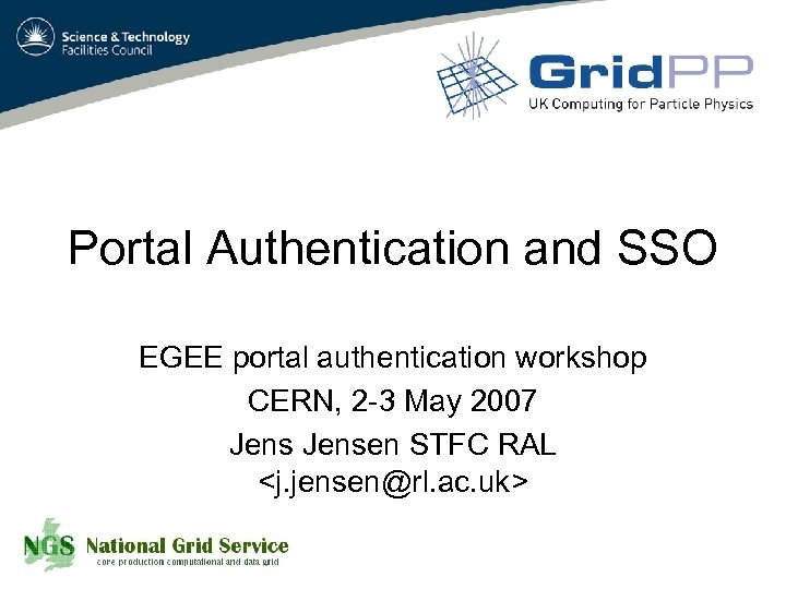 Portal Authentication and SSO EGEE portal authentication workshop CERN, 2 -3 May 2007 Jensen