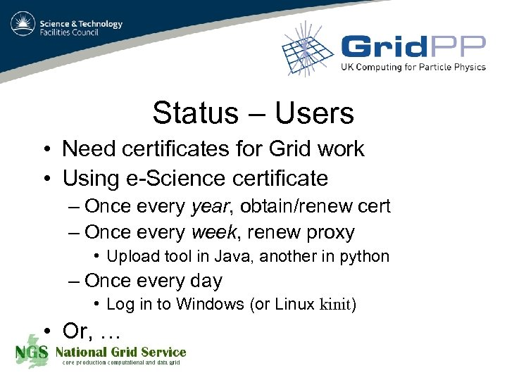 Status – Users • Need certificates for Grid work • Using e-Science certificate –
