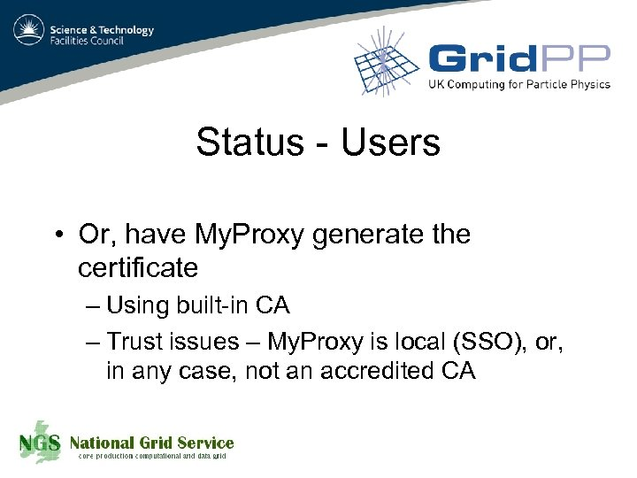 Status - Users • Or, have My. Proxy generate the certificate – Using built-in