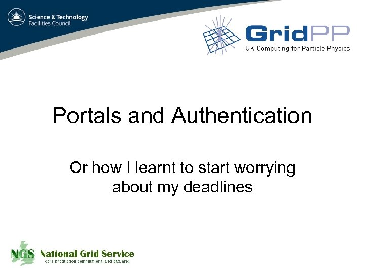 Portals and Authentication Or how I learnt to start worrying about my deadlines