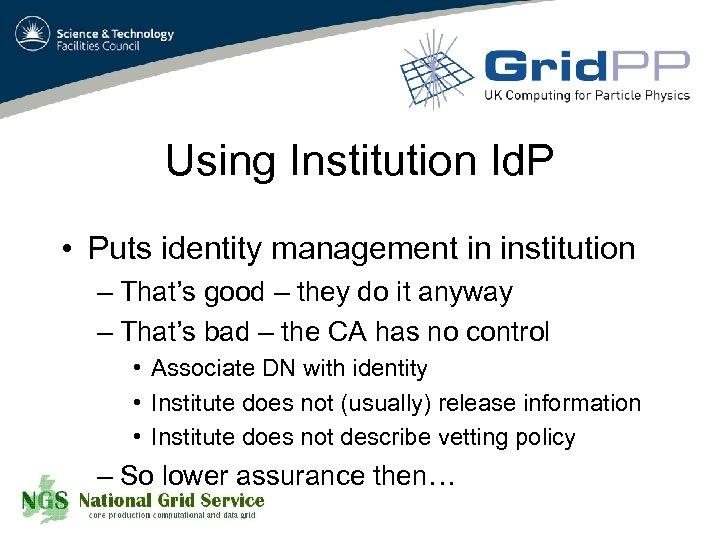 Using Institution Id. P • Puts identity management in institution – That's good –