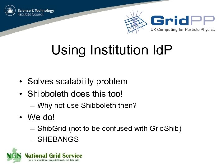 Using Institution Id. P • Solves scalability problem • Shibboleth does this too! –