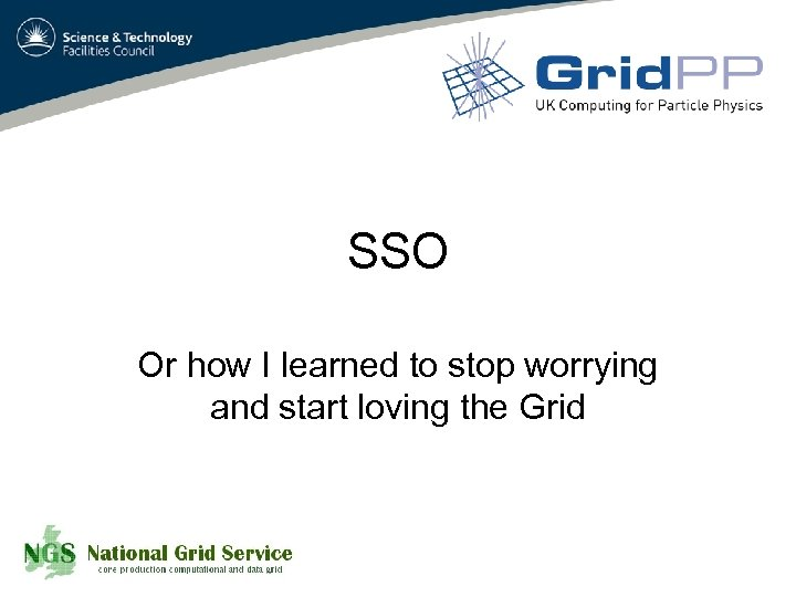 SSO Or how I learned to stop worrying and start loving the Grid