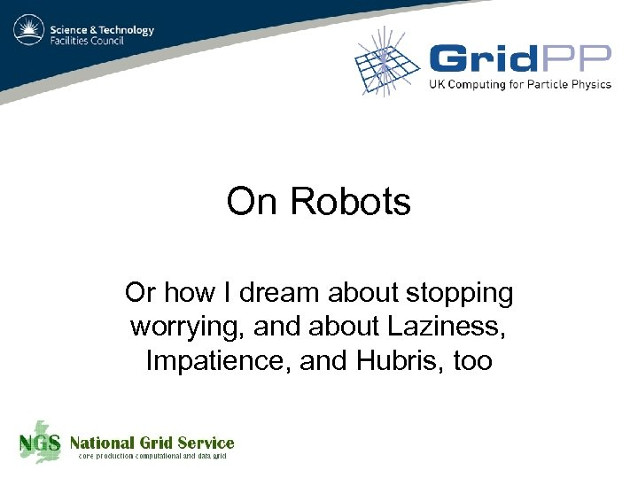 On Robots Or how I dream about stopping worrying, and about Laziness, Impatience, and