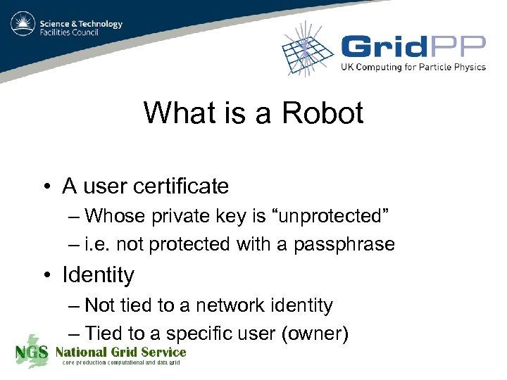 """What is a Robot • A user certificate – Whose private key is """"unprotected"""""""