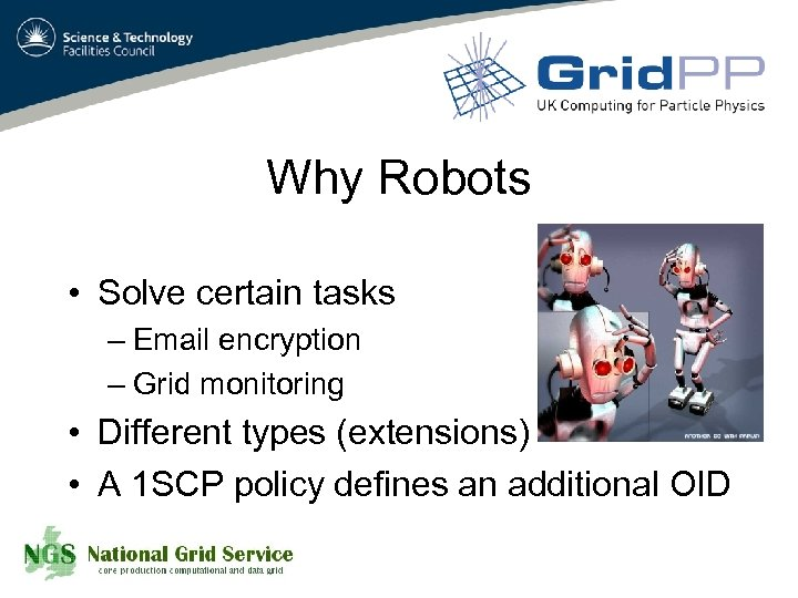 Why Robots • Solve certain tasks – Email encryption – Grid monitoring • Different