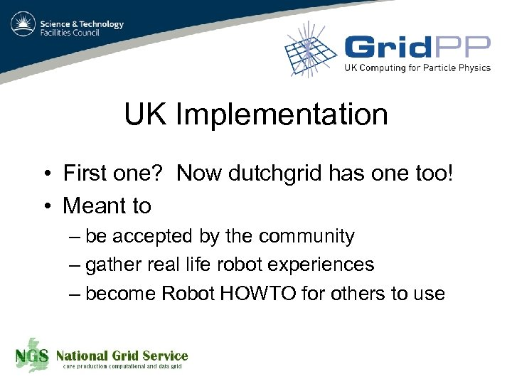 UK Implementation • First one? Now dutchgrid has one too! • Meant to –