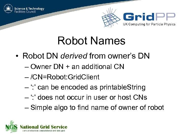 Robot Names • Robot DN derived from owner's DN – Owner DN + an