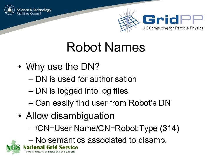 Robot Names • Why use the DN? – DN is used for authorisation –
