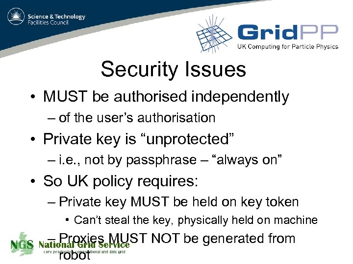Security Issues • MUST be authorised independently – of the user's authorisation • Private