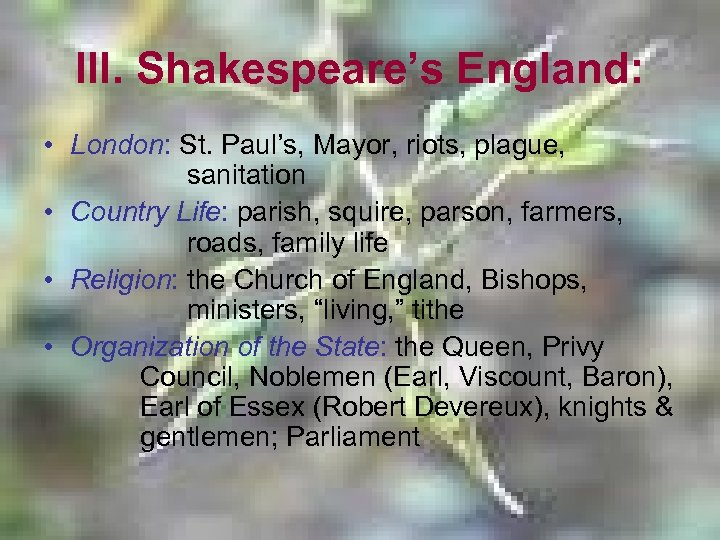 III. Shakespeare's England: • London: St. Paul's, Mayor, riots, plague, sanitation • Country Life: