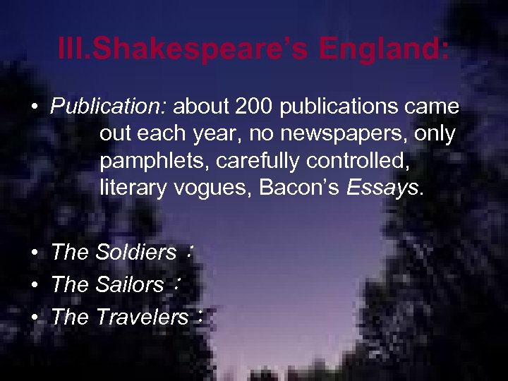 III. Shakespeare's England: • Publication: about 200 publications came out each year, no newspapers,