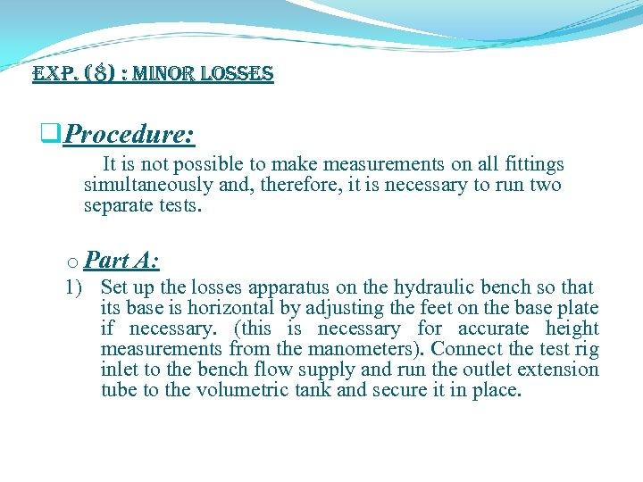 exp. (8) : Minor Losses q. Procedure: It is not possible to make measurements