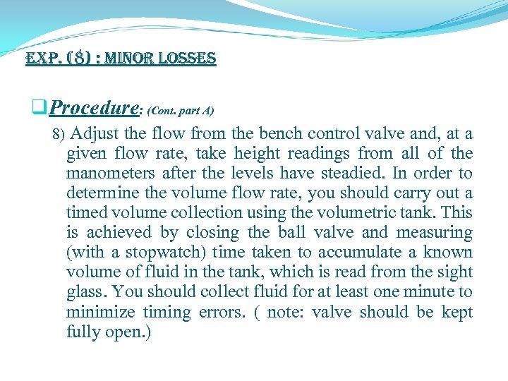exp. (8) : Minor Losses q. Procedure: (Cont. part A) 8) Adjust the flow