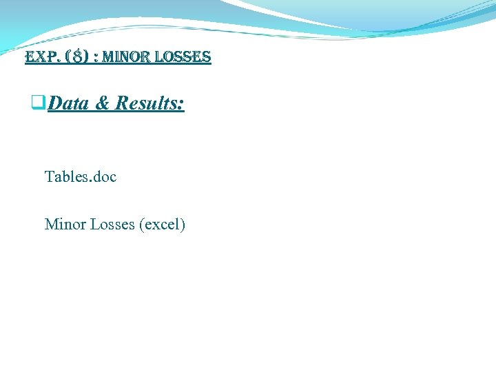 exp. (8) : Minor Losses q. Data & Results: Tables. doc Minor Losses (excel)