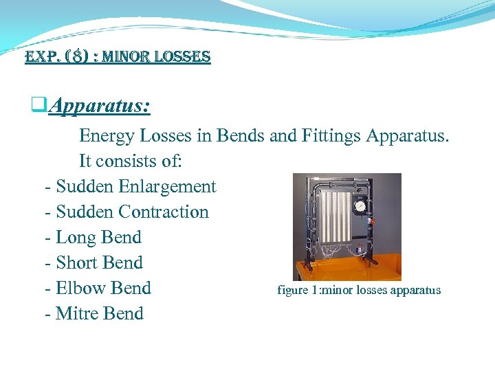 exp. (8) : Minor Losses q. Apparatus: Energy Losses in Bends and Fittings Apparatus.