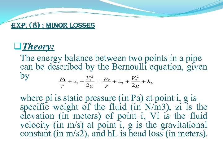 exp. (8) : Minor Losses q. Theory: The energy balance between two points in