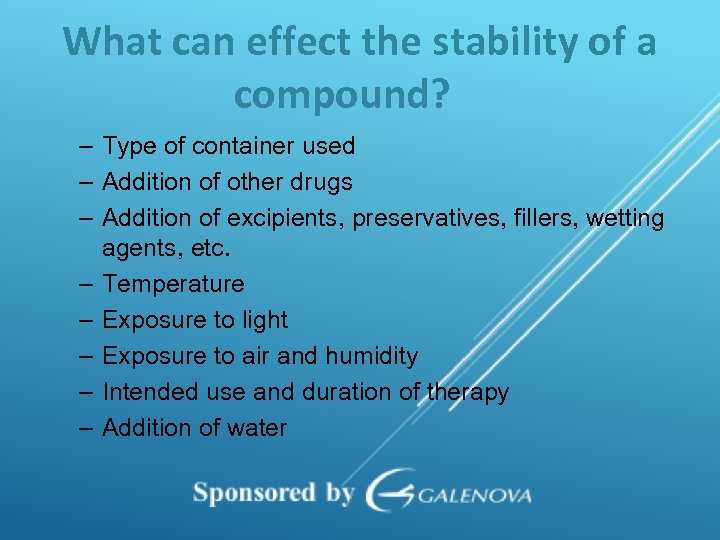 What can effect the stability of a compound? – Type of container used –