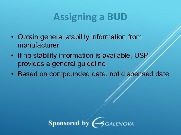Assigning a BUD • Obtain general stability information from manufacturer • If no stability