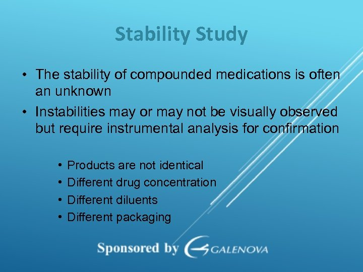 Stability Study • The stability of compounded medications is often an unknown • Instabilities