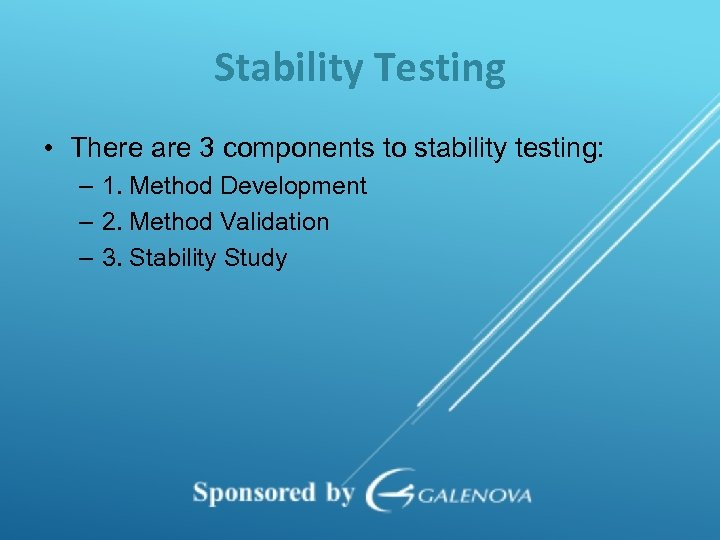 Stability Testing • There are 3 components to stability testing: – 1. Method Development
