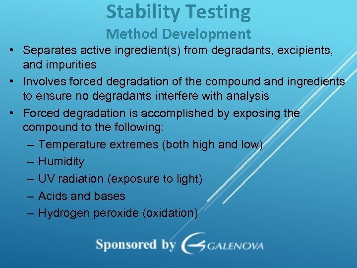 Stability Testing Method Development • Separates active ingredient(s) from degradants, excipients, and impurities •