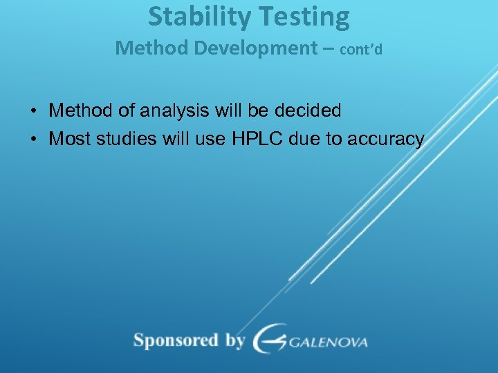 Stability Testing Method Development – cont'd • Method of analysis will be decided •