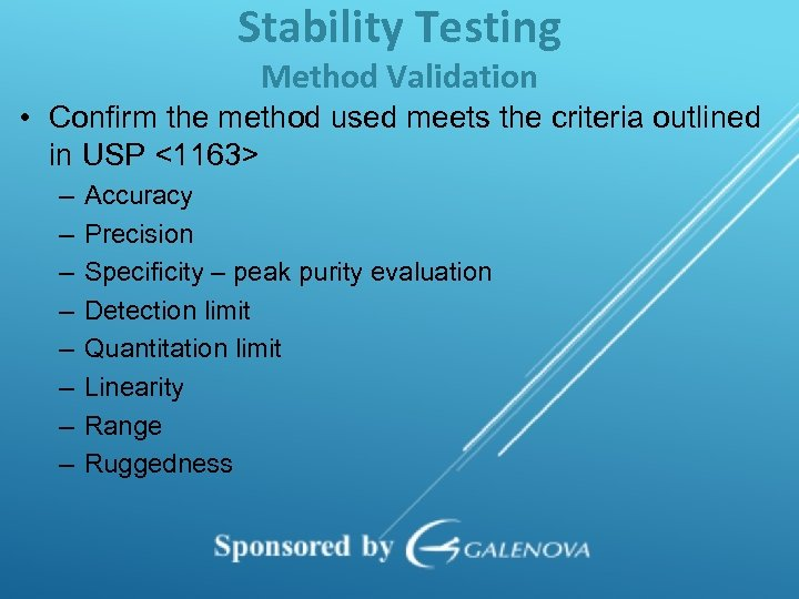Stability Testing Method Validation • Confirm the method used meets the criteria outlined in