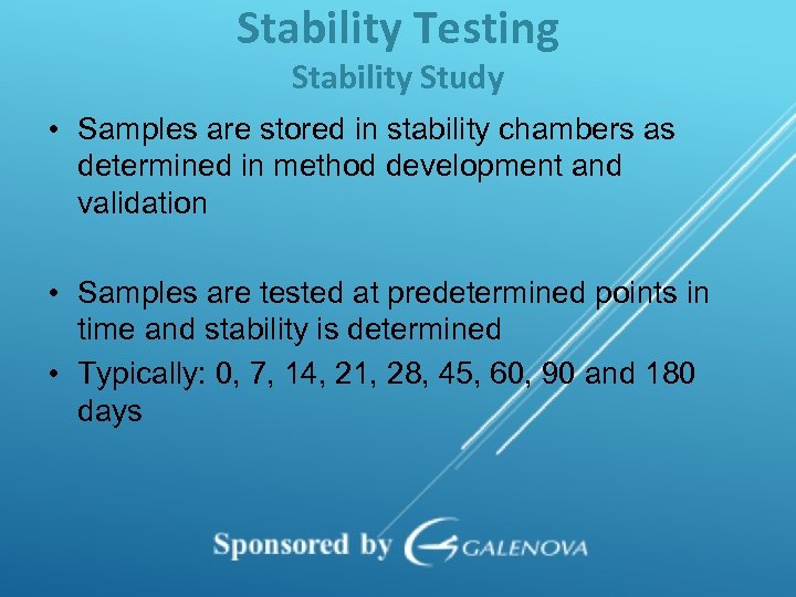 Stability Testing Stability Study • Samples are stored in stability chambers as determined in