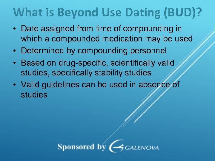 What is Beyond Use Dating (BUD)? • Date assigned from time of compounding in