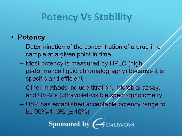 Potency Vs Stability • Potency – Determination of the concentration of a drug in