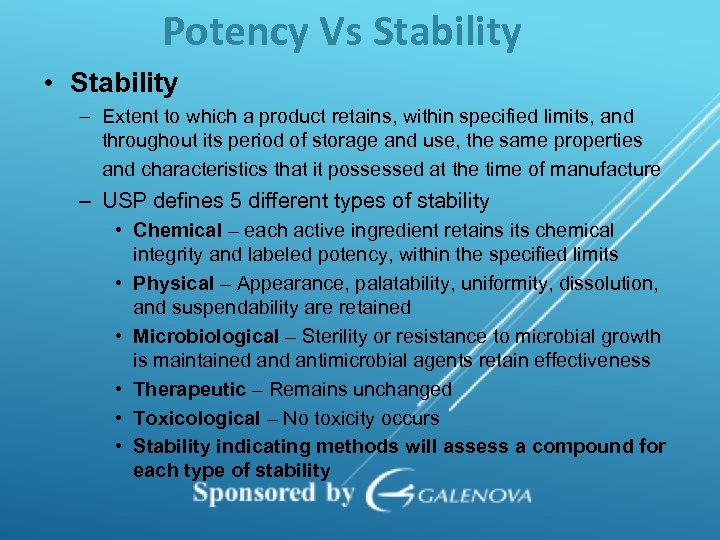 Potency Vs Stability • Stability – Extent to which a product retains, within specified
