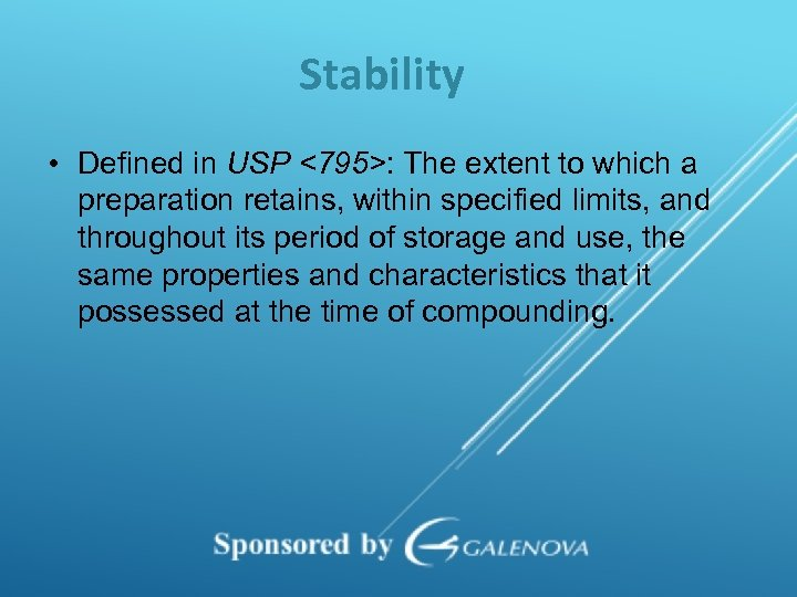 Stability • Defined in USP <795>: The extent to which a preparation retains, within