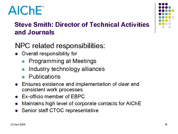 Steve Smith: Director of Technical Activities and Journals NPC related responsibilities: l Overall responsibility