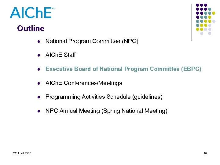 Outline l l AICh. E Staff l Executive Board of National Program Committee (EBPC)