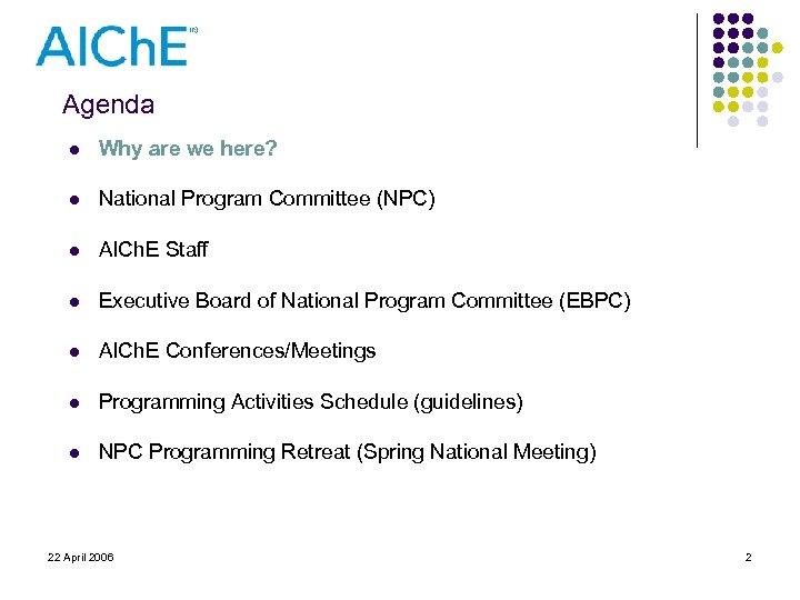 Agenda l Why are we here? l National Program Committee (NPC) l AICh. E