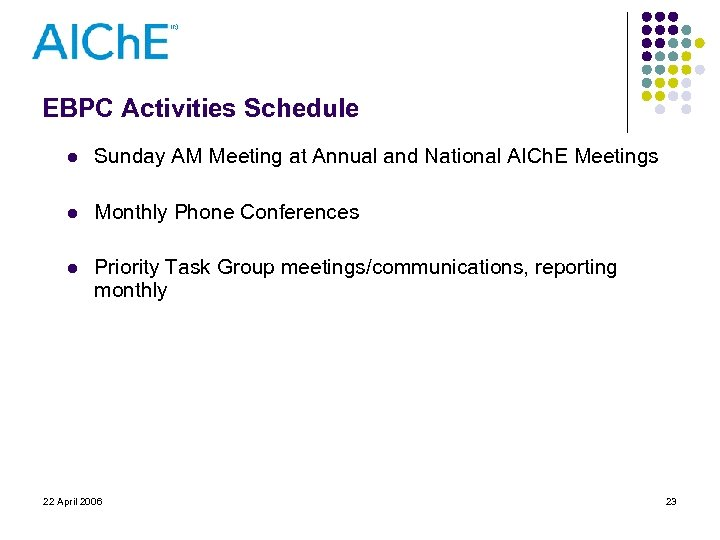 EBPC Activities Schedule l Sunday AM Meeting at Annual and National AICh. E Meetings