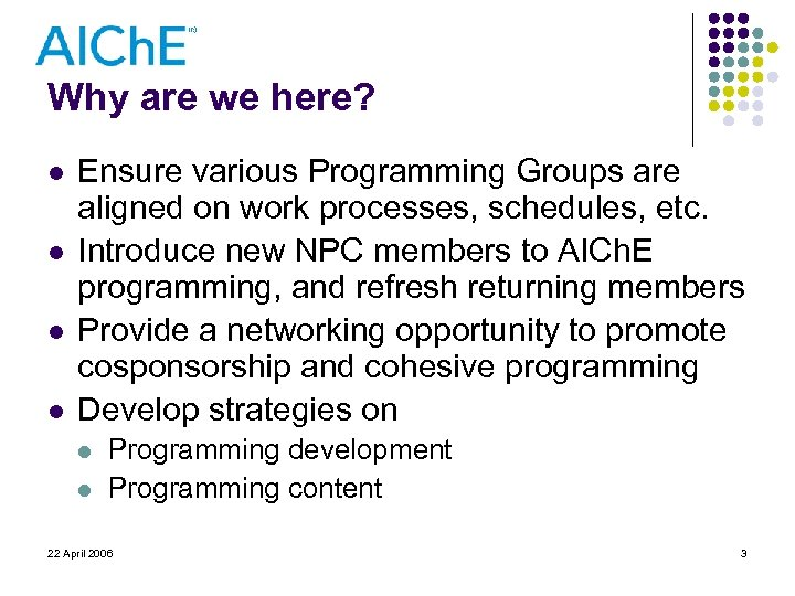 Why are we here? l l Ensure various Programming Groups are aligned on work
