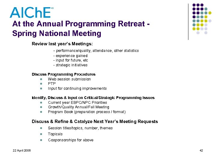 At the Annual Programming Retreat Spring National Meeting Review last year's Meetings: - performance/quality,
