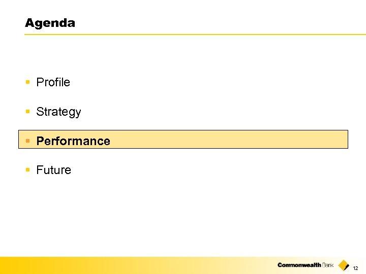 Agenda § Profile § Strategy § Performance § Future 12