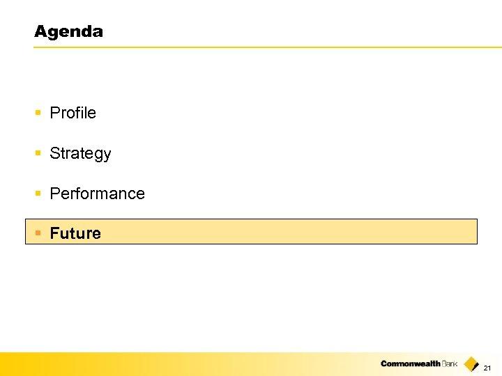 Agenda § Profile § Strategy § Performance § Future 21