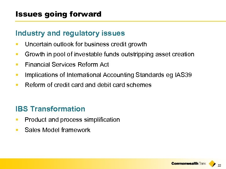 Issues going forward Industry and regulatory issues § Uncertain outlook for business credit growth
