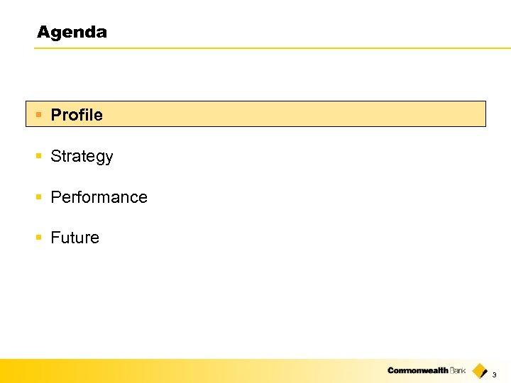 Agenda § Profile § Strategy § Performance § Future 3