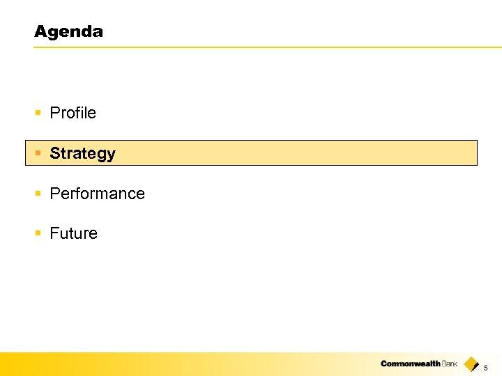 Agenda § Profile § Strategy § Performance § Future 5