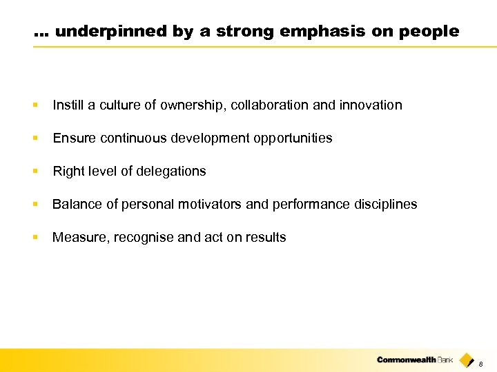 … underpinned by a strong emphasis on people § Instill a culture of ownership,