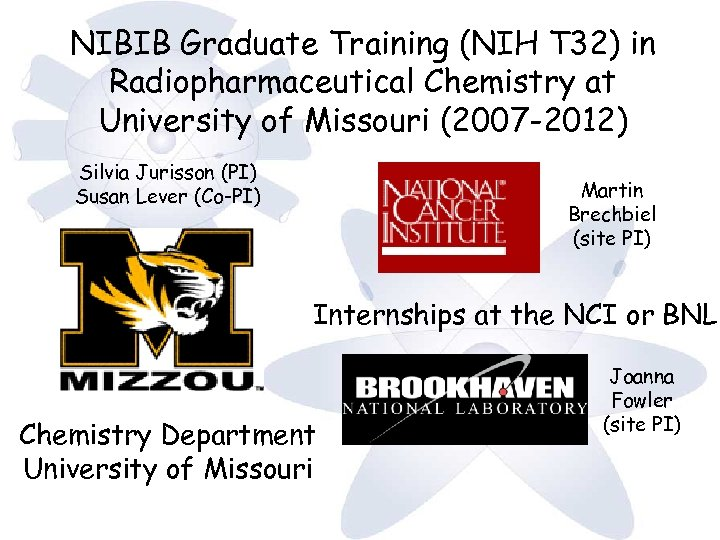 NIBIB Graduate Training (NIH T 32) in Radiopharmaceutical Chemistry at University of Missouri (2007