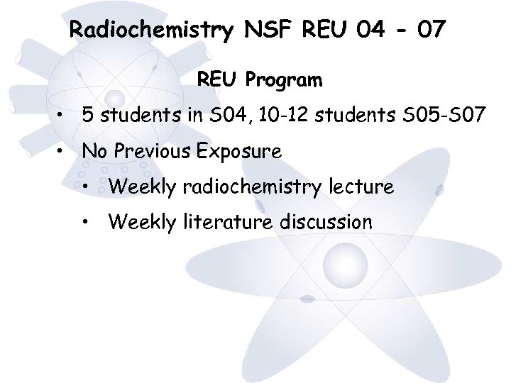 Radiochemistry NSF REU 04 - 07 REU Program • 5 students in S 04,