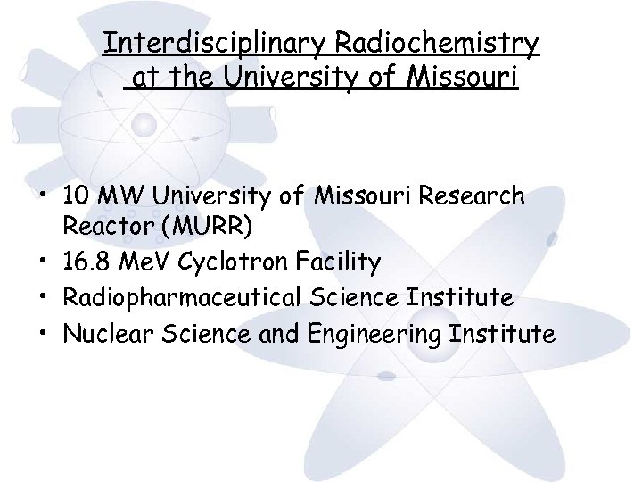 Interdisciplinary Radiochemistry at the University of Missouri • 10 MW University of Missouri Research
