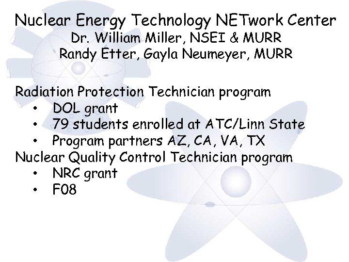 Nuclear Energy Technology NETwork Center Dr. William Miller, NSEI & MURR Randy Etter, Gayla